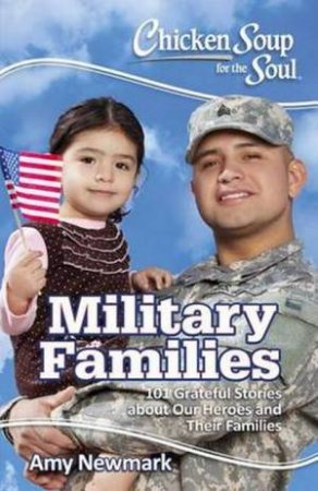 Chicken Soup For The Soul: Military Families by Amy Newmark