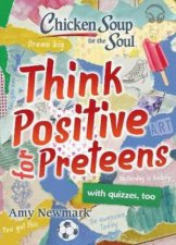 Chicken Soup For The Soul Think Positive For Preteens