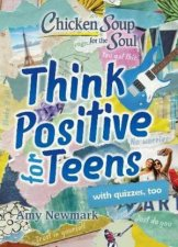 Chicken Soup For The Soul Think Positive For Teens
