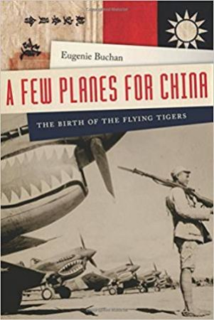 A Few Planes For China: The Birth Of The Flying Tigers by Eugenie Buchan