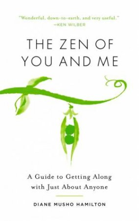 The Zen Of You And Me: A Guide To Getting Along With Just About Anyone by Diane Musho Hamilton