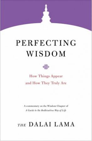 Perfecting Wisdom: How Things Appear And How They Truly Are