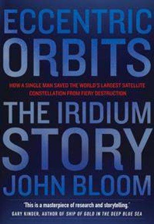 Eccentric Orbits: The Iridium Story by John Bloom
