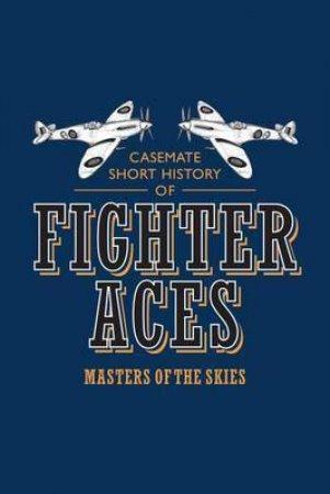 Fighter Aces: Masters Of The Skies by John Sadler & Rosie Serdiville