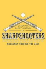 Sharpshooters Marksmen Through The Ages