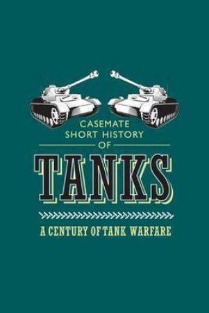 Tanks: A Century Of Tank Warfare by Oscar E. Gilbert & Romain Cansiere