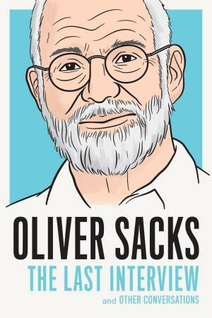 The Last Interview And Other Conversations: Oliver Sacks by Oliver Sacks