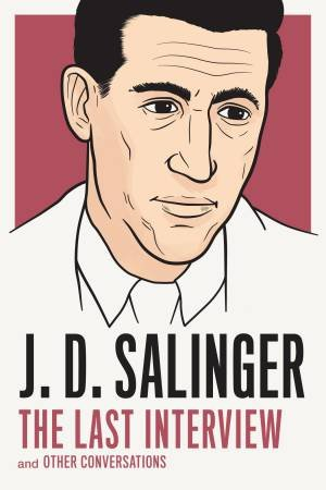The Last Interview And Other Conversations: J. D. Salinger  by J D Salinger