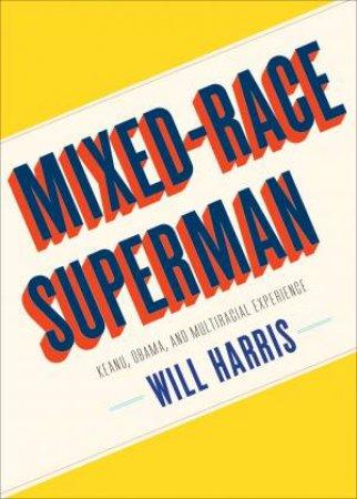 Mixed-Race Superman: Keanu, Obama, And The Biracial Experience