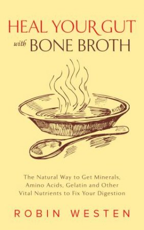 Heal Your Gut With Bone Broth by Bobbie Mills