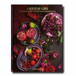 Chateau Life Cuisine And Style In The French Countryside