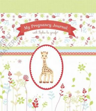 My Pregnancy Journal With Sophie La Girafe by Various