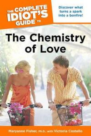 The Complete Idiot's Guide to the Chemistry of Love by Maryanne Fisher & Victoria Costello
