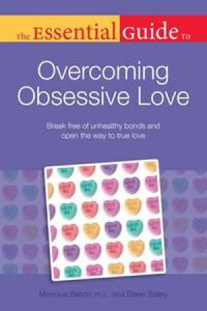 The Essential Guide to Overcoming Obsessive Love by Monique Belton & Eileen Bailey