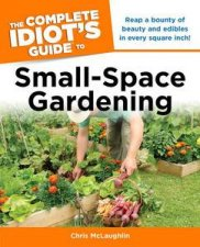 The Complete Idiots Guide to SmallSpace Gardening