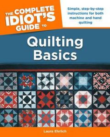 The Complete Idiot's Guide to Quilting Basics by Laura Enrlich