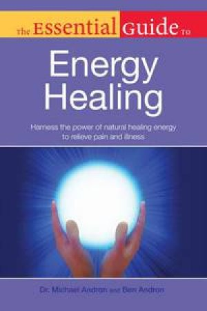 The Essential Guide to Energy Healing by Michael & Andron Ben Andron