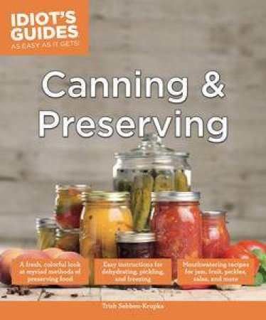 Idiot's Guides: Canning and Preserving by Trish Sebben-Krupka