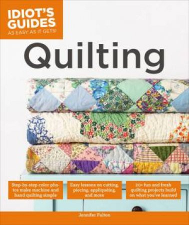 Idiot's Guides: Quilting by Jennifer Fulton