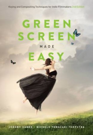 Green Screen Made Easy: Keying And Compositing Techniques For Indie Filmmakers