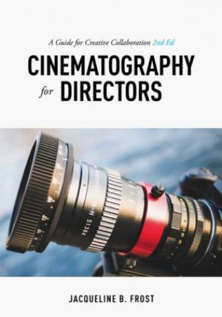 Cinematography For Directors, 2nd Edition by Jacqueline B. Frost