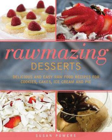 Rawmazing desserts delicious and easy raw food recipes for cookies rawmazing desserts delicious and easy raw food recipes for cookies cakes ice cream forumfinder Gallery