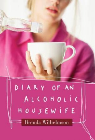 Diary of an Alcoholic Housewife by Brenda Wilhelmson