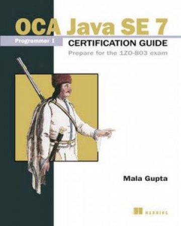 OCP Java SE 7 Programmer II Certification Guide: Programmer II exam (1ZO-804) by Mala Gupta