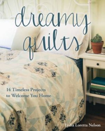 Dreamy Quilts by Lydia Loretta Nelson