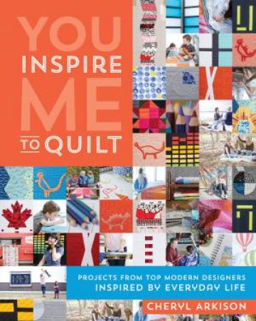You Inspire Me to Quilt by Cheryl Arkison