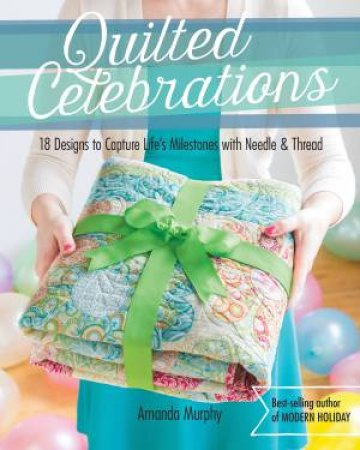 Quilted Celebrations by Amanda Murphy