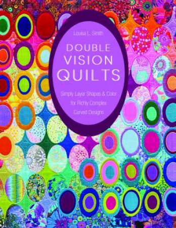 Double Vision Quilts by Louisa L Smith
