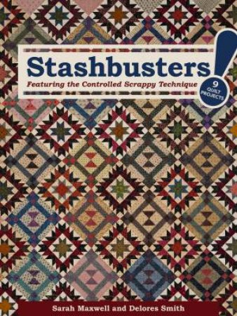 Stashbusters!: Featuring The Controlled Scrappy Technique by Sarah Maxwell & Delores Smith