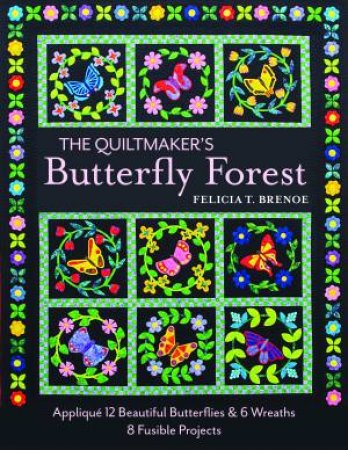 The Quiltmaker's Butterfly Forest by Felicia T. Brenoe
