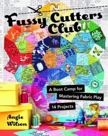 Fussy Cutters Club by Angie Wilson