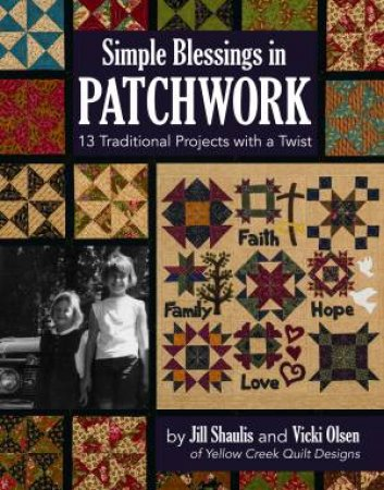 Simple Blessings In Patchwork: 13 Traditional Projects With A Twist by Jill Shaulis & Vicki Olsen