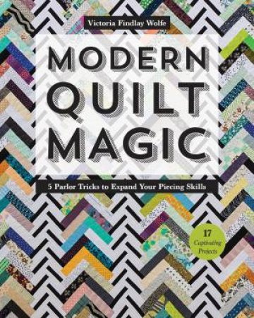 Modern Quilt Magic by Victoria Findlay Wolfe