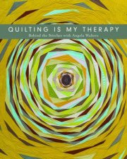 Quilting Is My Therapy: Behind The Stitches With Angela Walters by Angela Walters