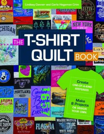 The T-Shirt Quilt Book by Lindsay Conner & Carla Hegeman Crim