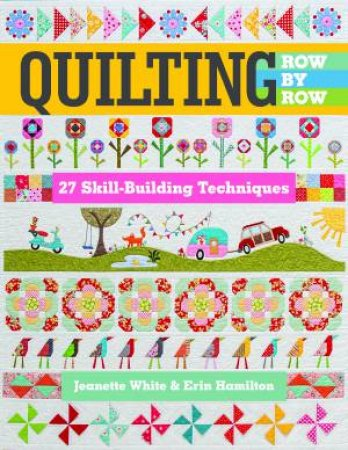 Quilting Row by Row by Jeanette White & Erin Hamilton