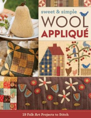 Sweet & Simple Wool Applique by C&T Publishing