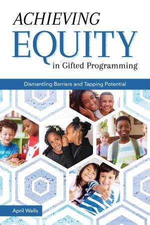 Achieving Equity In Gifted Programming by April Wells