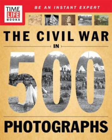 TIME-LIFE: The Civil War in 500 Photographs