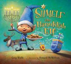 Shmelf The Hanukkah Elf by Greg Wolfe & Howard McWilliam