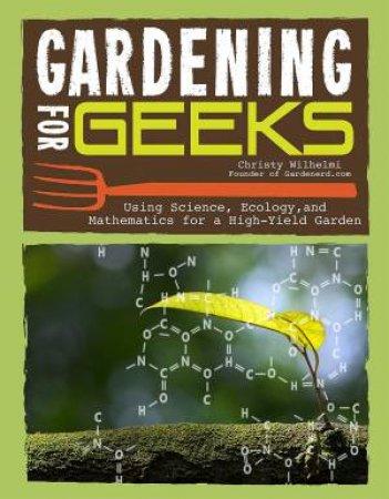 Gardening For Geeks by Christy Wilhelmi