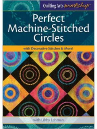 Perfect Machine-Stitched Circles with Decorative Stitches & More! by INTERWEAVE