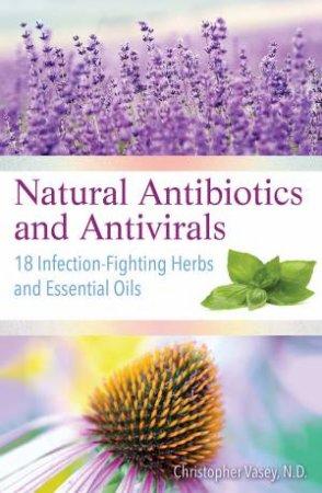 Natural Antibiotics And Antivirals by Christopher  N.D. Vasey
