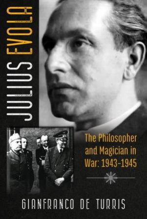 Julius Evola: The Philosopher And Magician In War: 1943-1945