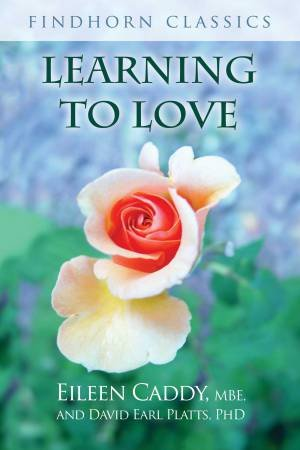 Learning To Love by Eileen Caddy