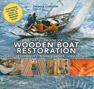 The Big Book Of Wooden Boat Restoration Basic Techniques Maintenance And Repair By Larsson 9781620870518 Qbd Books